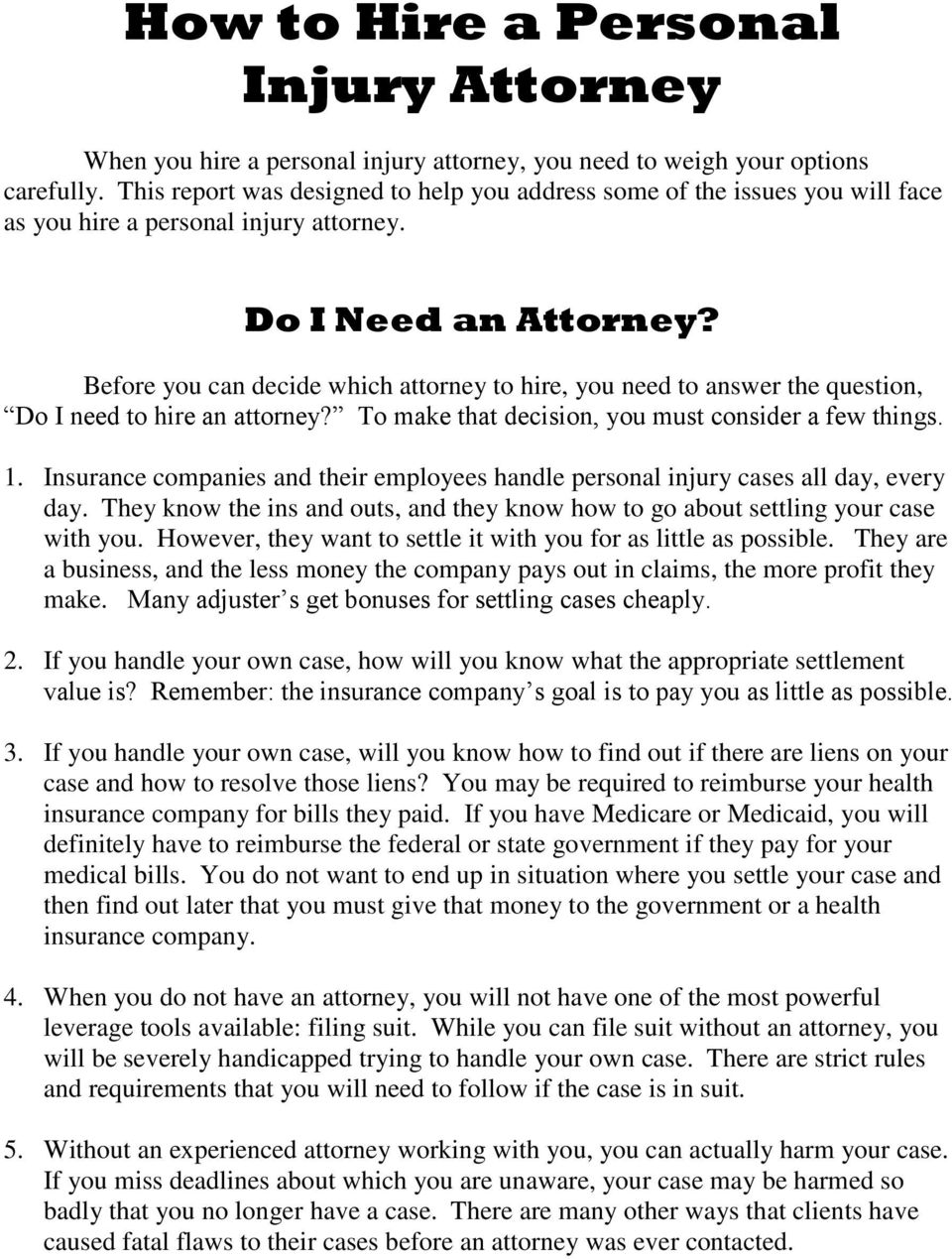 Before you can decide which attorney to hire, you need to answer the question, Do I need to hire an attorney? To make that decision, you must consider a few things. 1.
