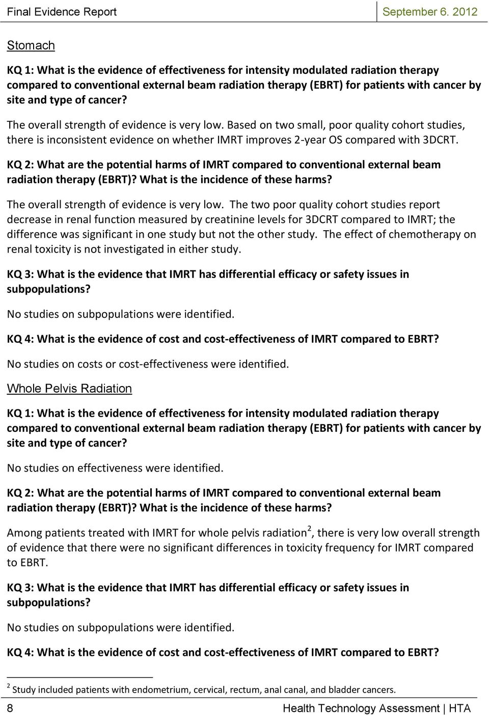 KQ 2: What are the potential harms of IMRT compared to conventional external beam radiation therapy (EBRT)? What is the incidence of these harms? The overall strength of evidence is very low.