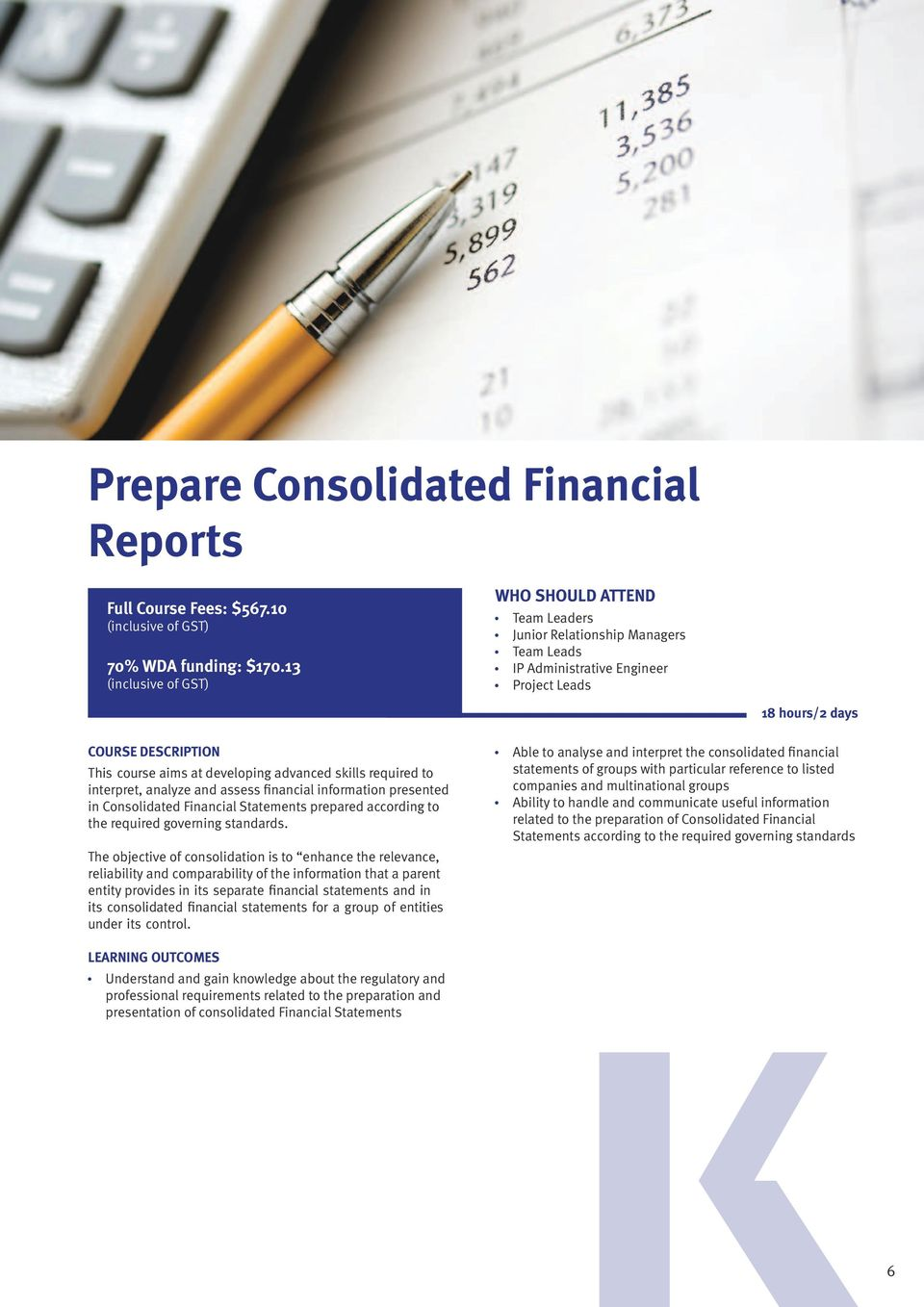 assess financial information presented in Consolidated Financial Statements prepared according to the required governing standards.