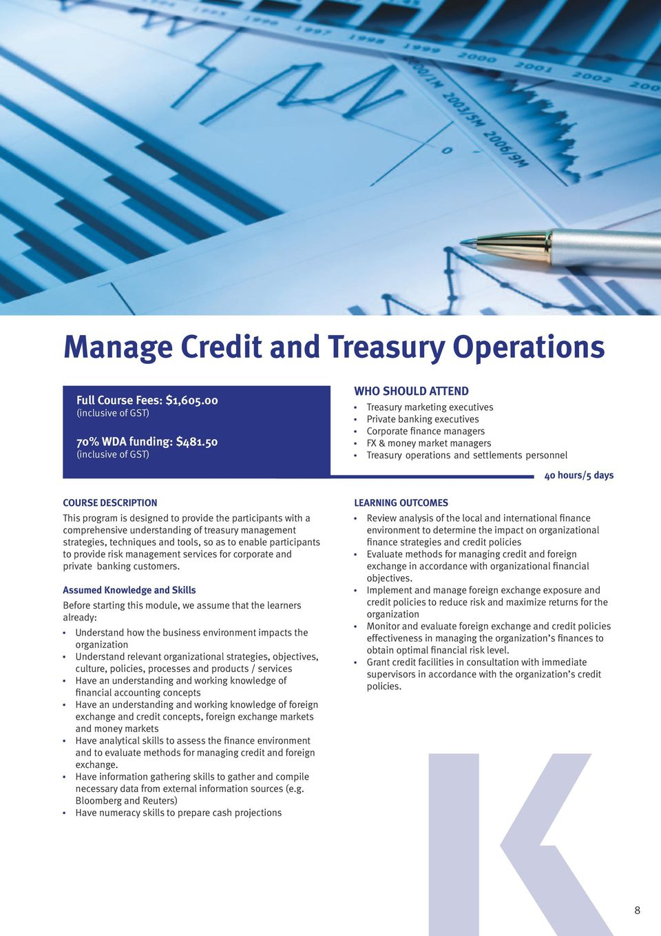 designed to provide the participants with a comprehensive understanding of treasury management strategies, techniques and tools, so as to enable participants to provide risk management services for