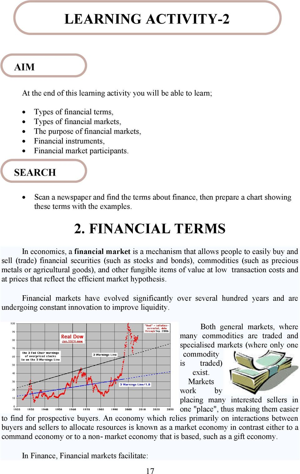 FINANCIAL TERMS In economics, a financial market is a mechanism that allows people to easily buy and sell (trade) financial securities (such as stocks and bonds), commodities (such as precious metals