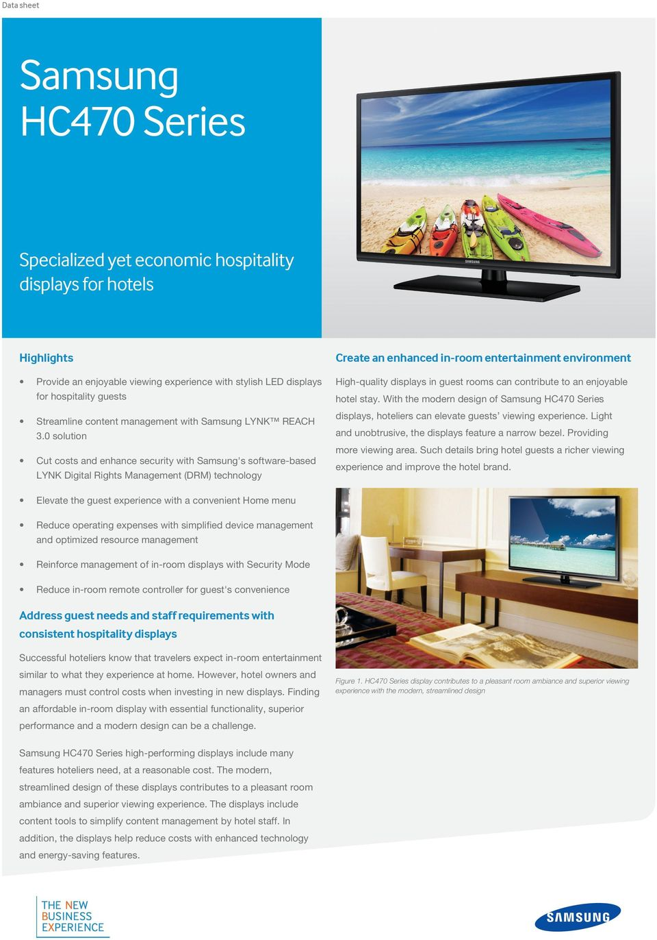 0 solution Cut costs and enhance security with Samsung's software-based LYNK Digital Rights Management (DRM) technology Create an enhanced in-room entertainment environment High-quality displays in