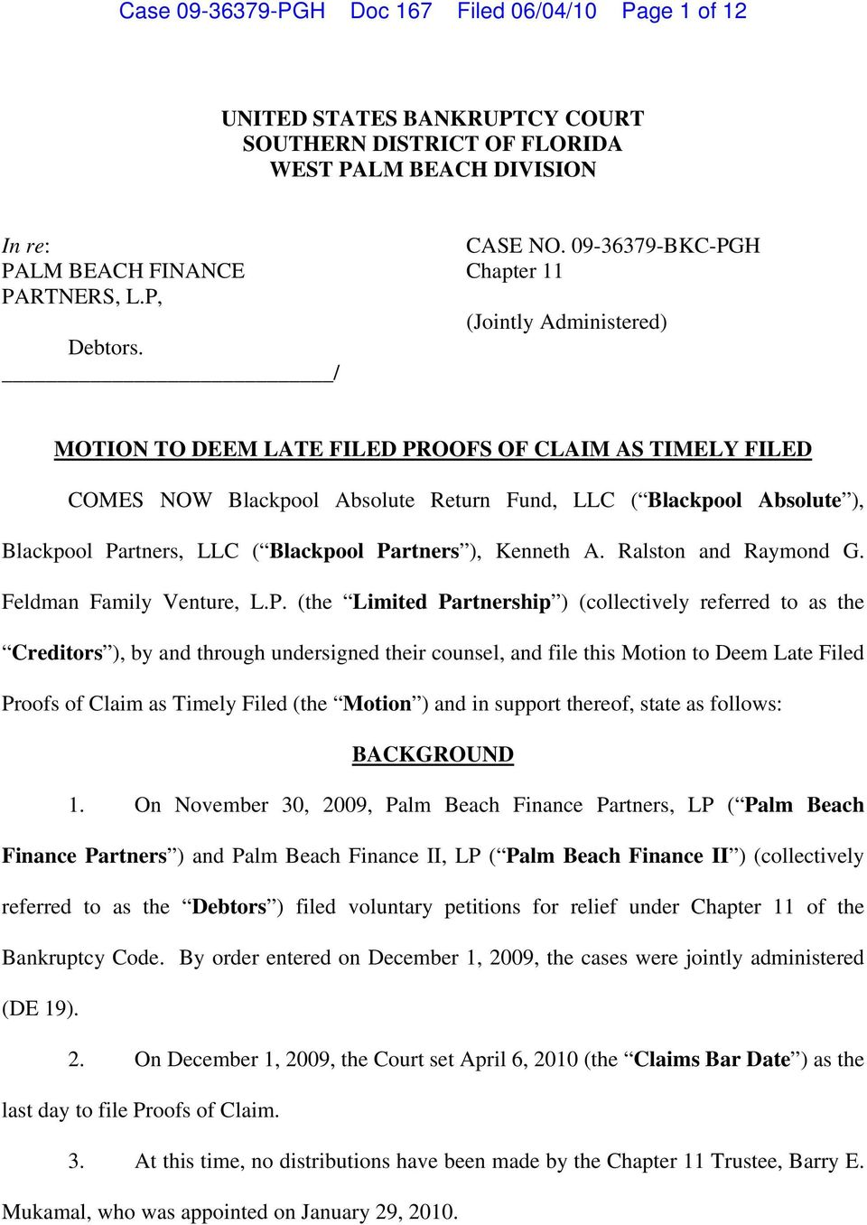 / MOTION TO DEEM LATE FILED PROOFS OF CLAIM AS TIMELY FILED COMES NOW Blackpool Absolute Return Fund, LLC ( Blackpool Absolute ), Blackpool Partners, LLC ( Blackpool Partners ), Kenneth A.