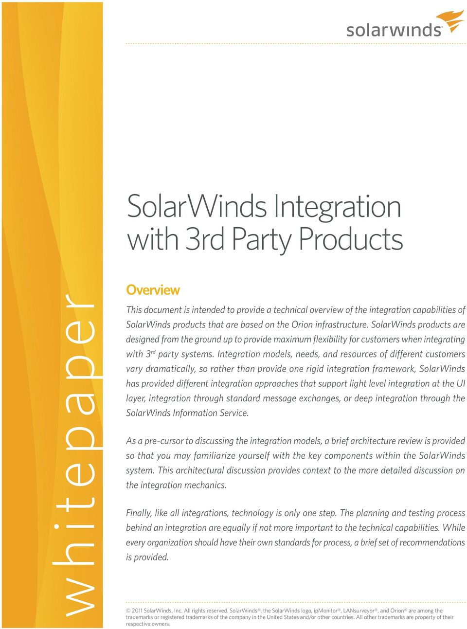 Integration models, needs, and resources of different customers vary dramatically, so rather than provide one rigid integration framework, SolarWinds has provided different integration approaches