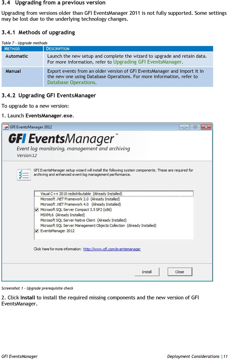 For more information, refer to Database Operations. 3.4.2 Upgrading GFI EventsManager To upgrade to a new version: 1. Launch EventsManager.exe. Screenshot 1 Upgrade prerequisite check 2.