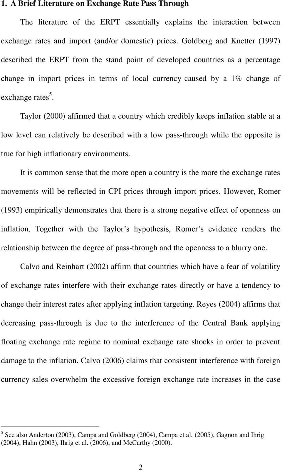 Taylor (2000) affirmed that a country which credibly keeps inflation stable at a low level can relatively be described with a low pass-through while the opposite is true for high inflationary
