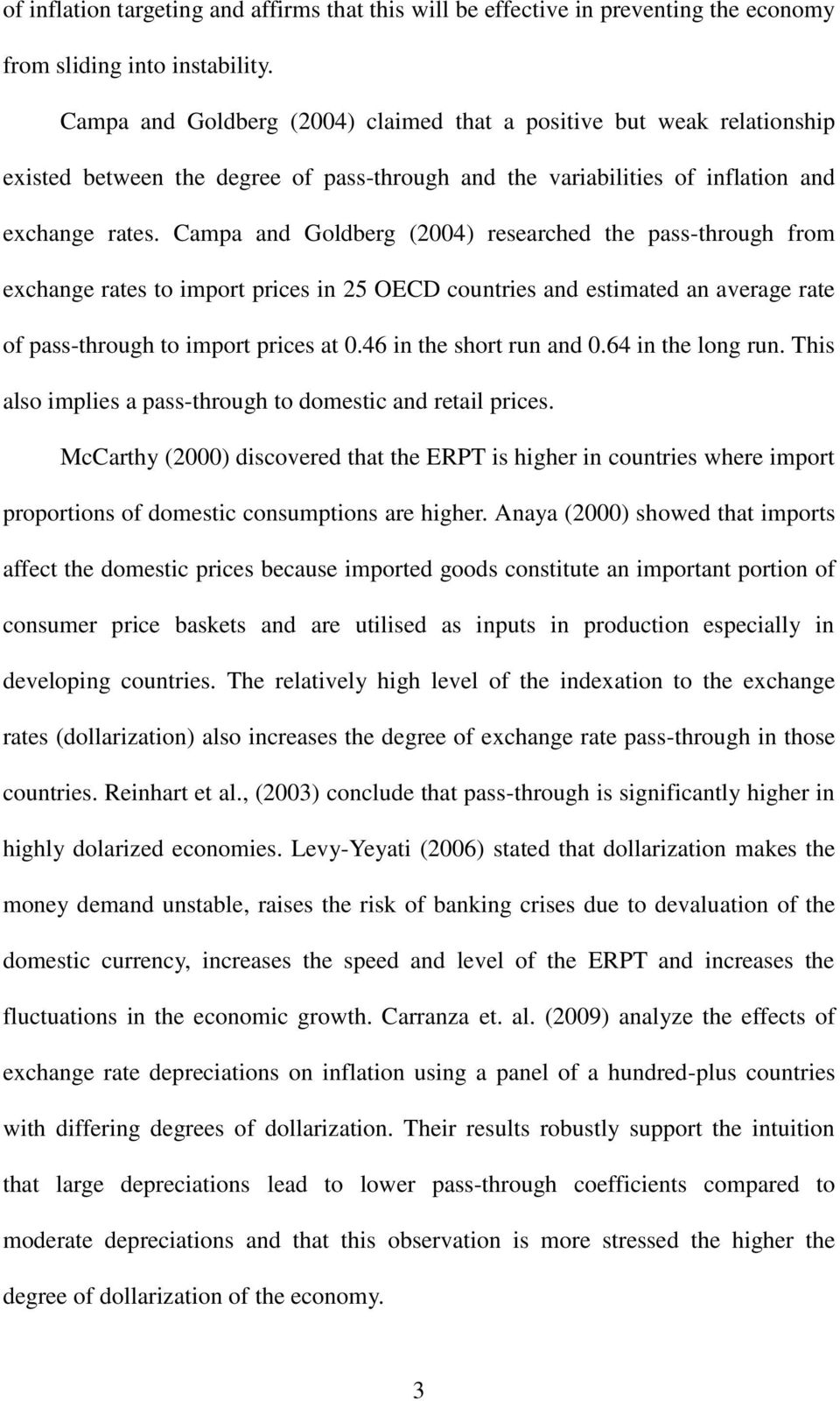 Campa and Goldberg (2004) researched the pass-through from exchange rates to import prices in 25 OECD countries and estimated an average rate of pass-through to import prices at 0.