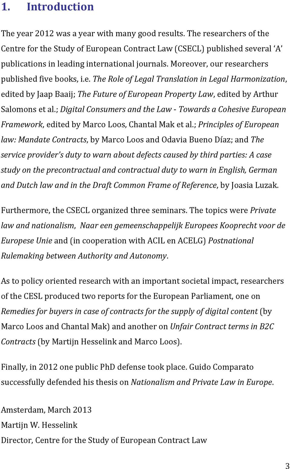 ; Digital Consumers and the Law - Towards a Cohesive European Framework, edited by Marco Loos, Chantal Mak et al.
