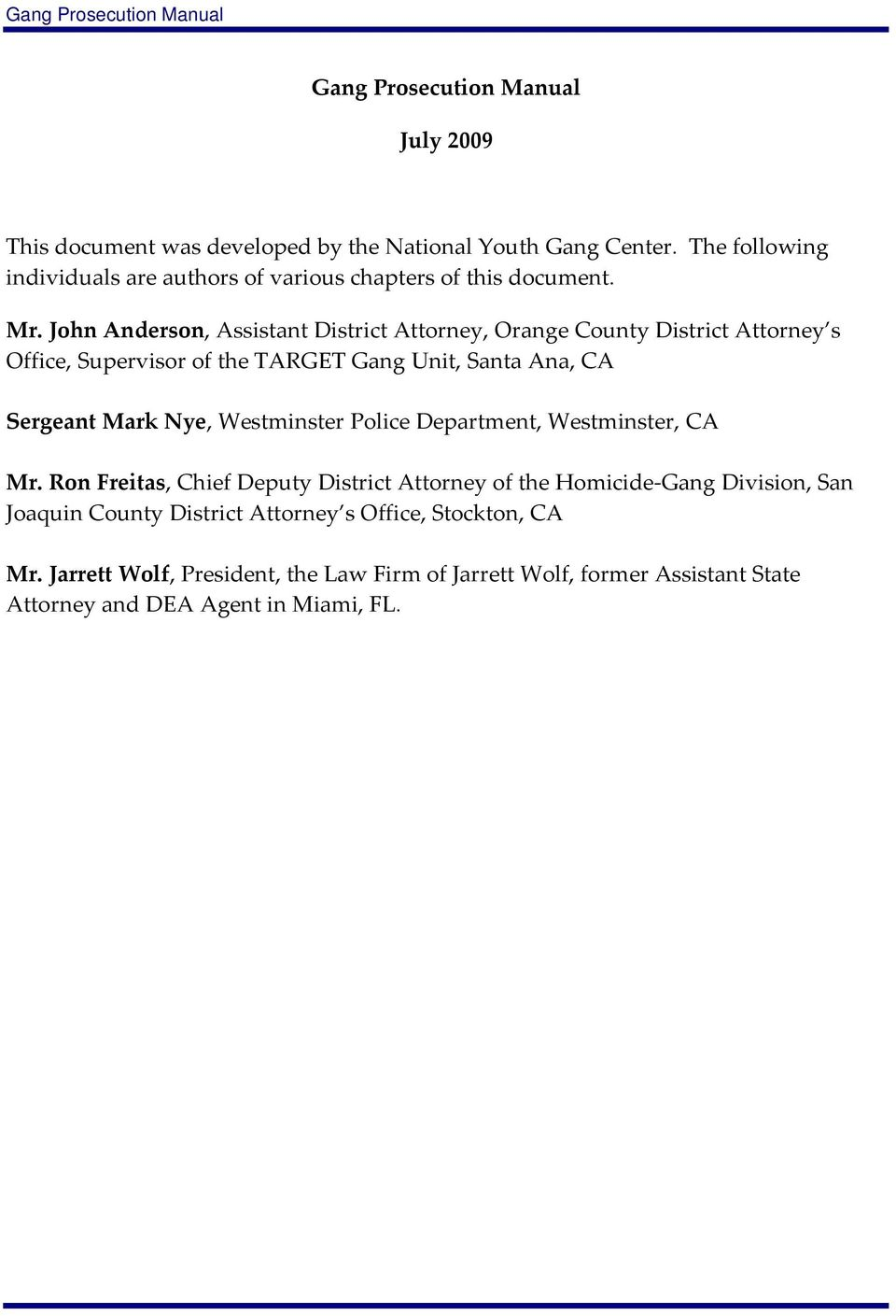 John Anderson, Assistant District Attorney, Orange County District Attorney s Office, Supervisor of the TARGET Gang Unit, Santa Ana, CA Sergeant Mark Nye,