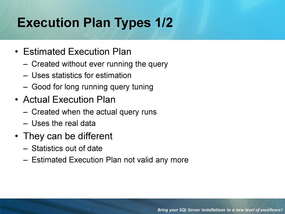Actual Execution Plan Created when the actual query runs Uses the real data