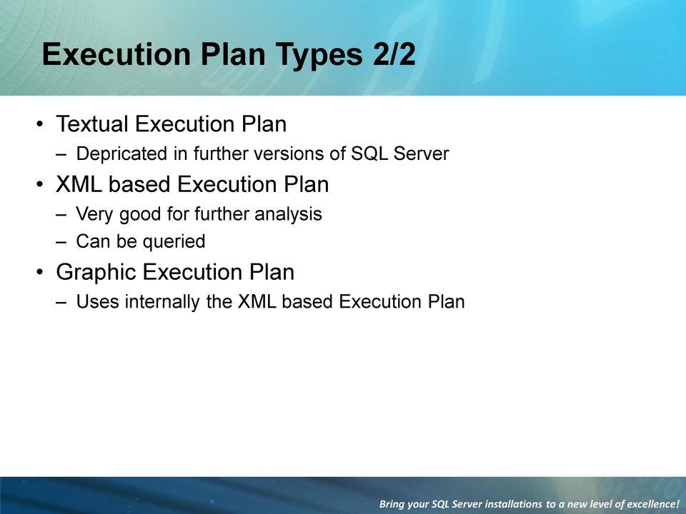 Execution Plan Very good for further analysis Can be