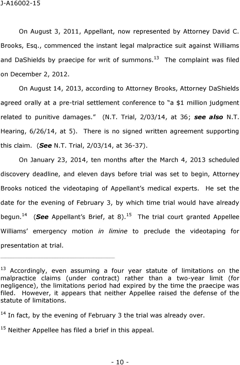 On August 14, 2013, according to Attorney Brooks, Attorney DaShields agreed orally at a pre-trial settlement conference to a $1 million judgment related to punitive damages. (N.T.