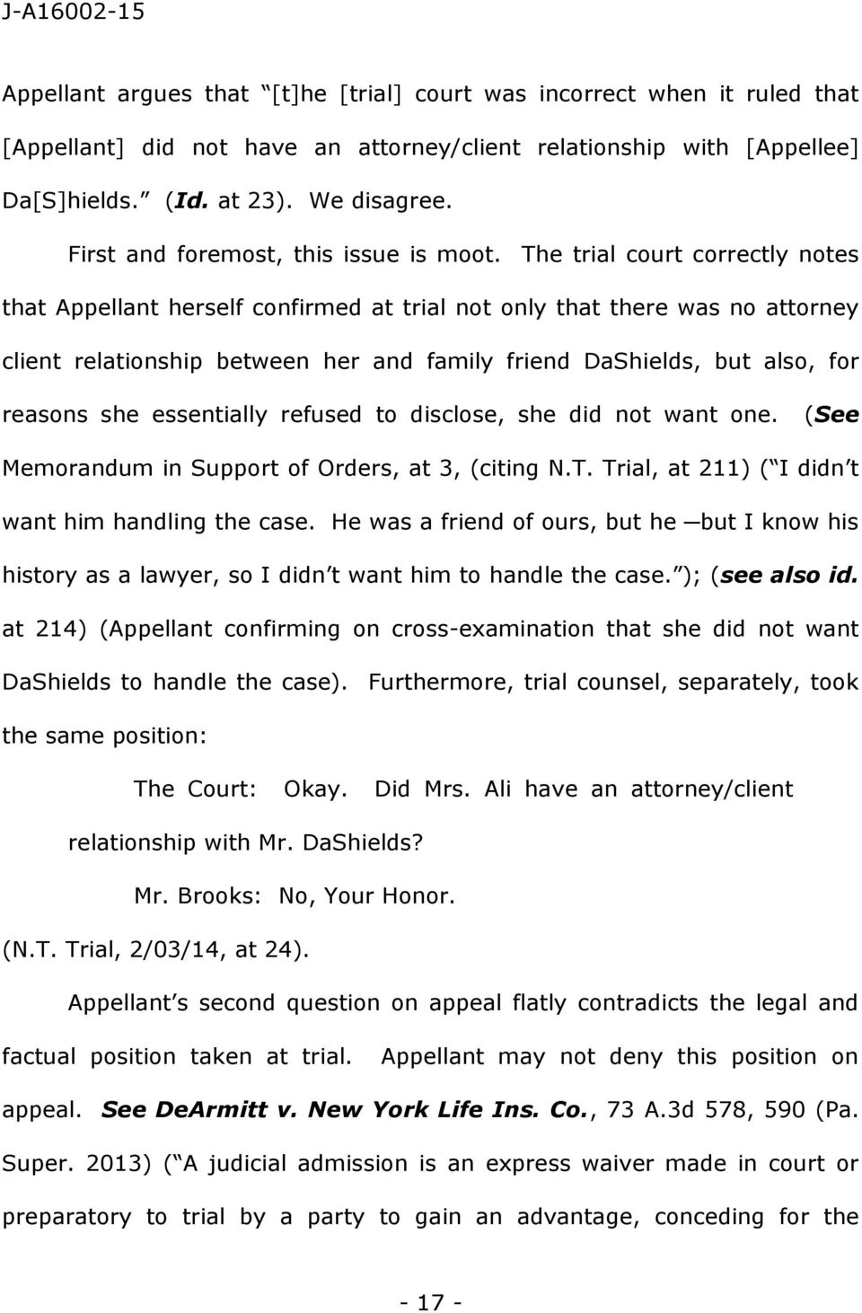 The trial court correctly notes that Appellant herself confirmed at trial not only that there was no attorney client relationship between her and family friend DaShields, but also, for reasons she