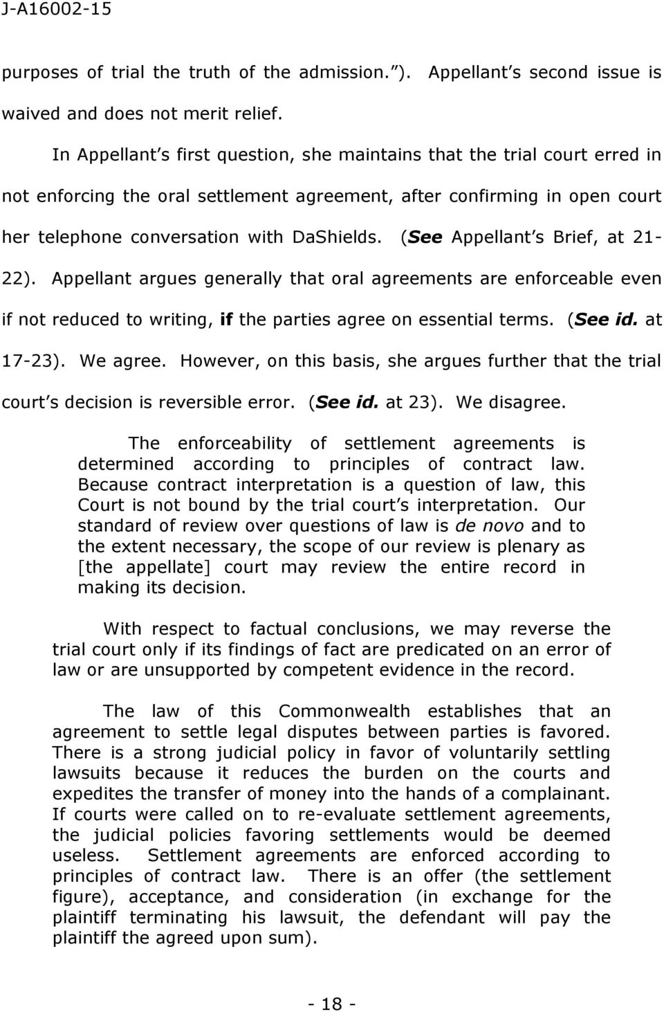 (See Appellant s Brief, at 21-22). Appellant argues generally that oral agreements are enforceable even if not reduced to writing, if the parties agree on essential terms. (See id. at 17-23).