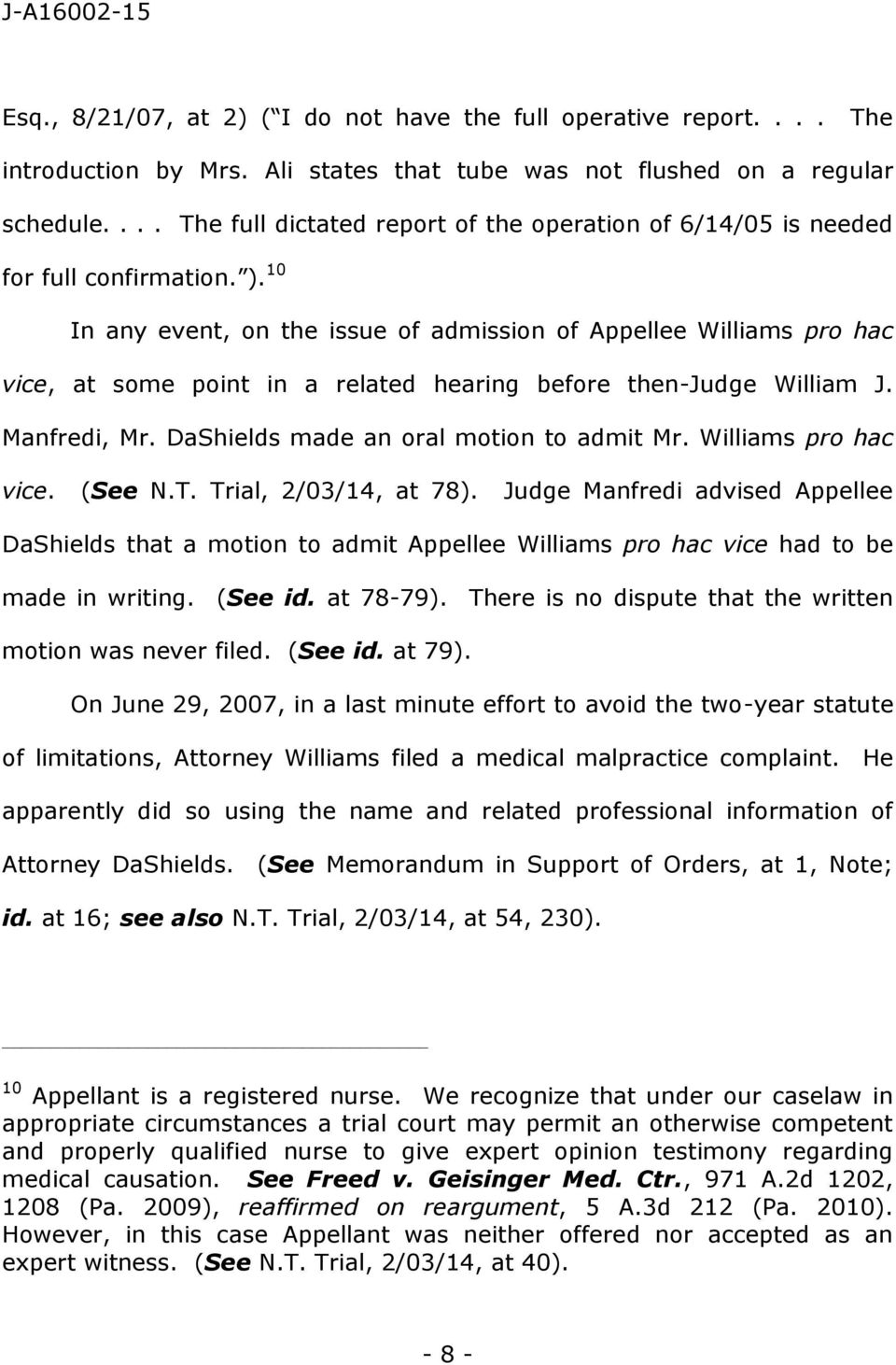10 In any event, on the issue of admission of Appellee Williams pro hac vice, at some point in a related hearing before then-judge William J. Manfredi, Mr. DaShields made an oral motion to admit Mr.