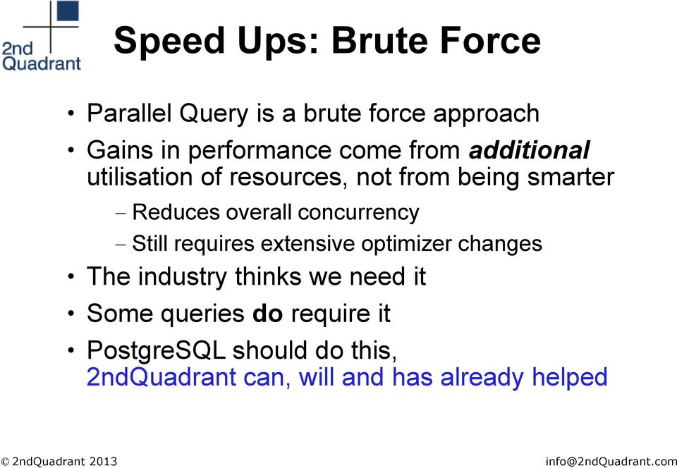 concurrency Still requires extensive optimizer changes The industry thinks we need it