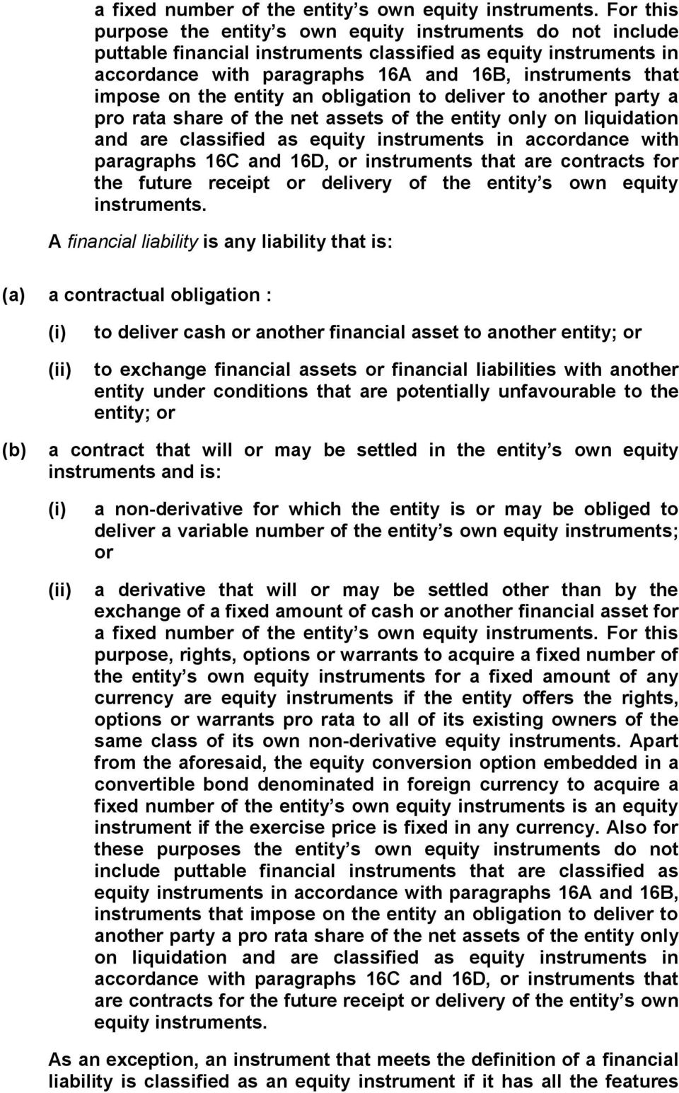 on the entity an obligation to deliver to another party a pro rata share of the net assets of the entity only on liquidation and are classified as equity instruments in accordance with paragraphs 16C