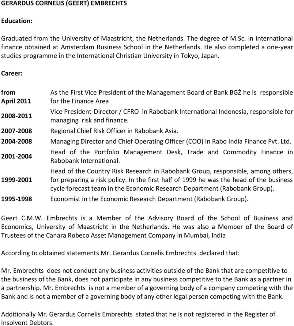 Career: from April 2008- As the First Vice President of the Management Board of Bank BGŻ he is responsible for the Finance Area Vice President-Director / CFRO in Rabobank International Indonesia,