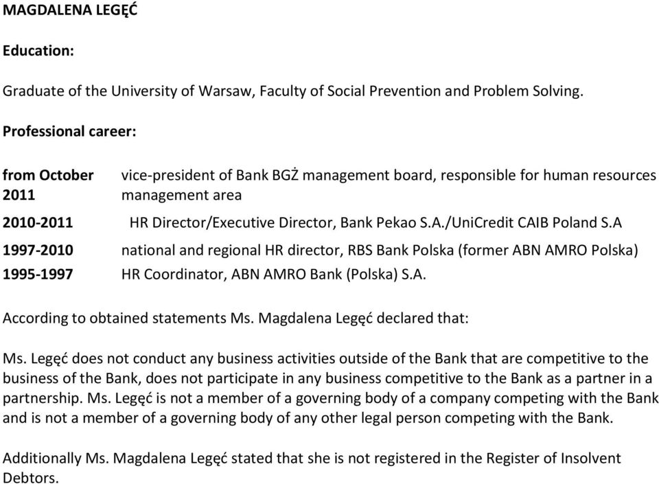 A 1997-2010 national and regional HR director, RBS Bank Polska (former ABN AMRO Polska) 1995-1997 HR Coordinator, ABN AMRO Bank (Polska) S.A. According to obtained statements Ms.