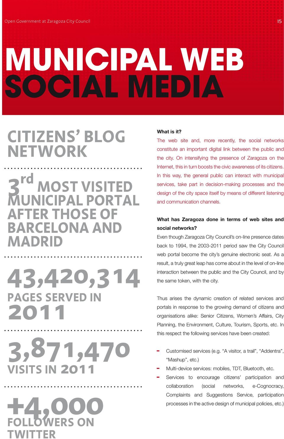 On intensifying the presence of Zaragoza on the Internet, this in turn boosts the civic awareness of its citizens.