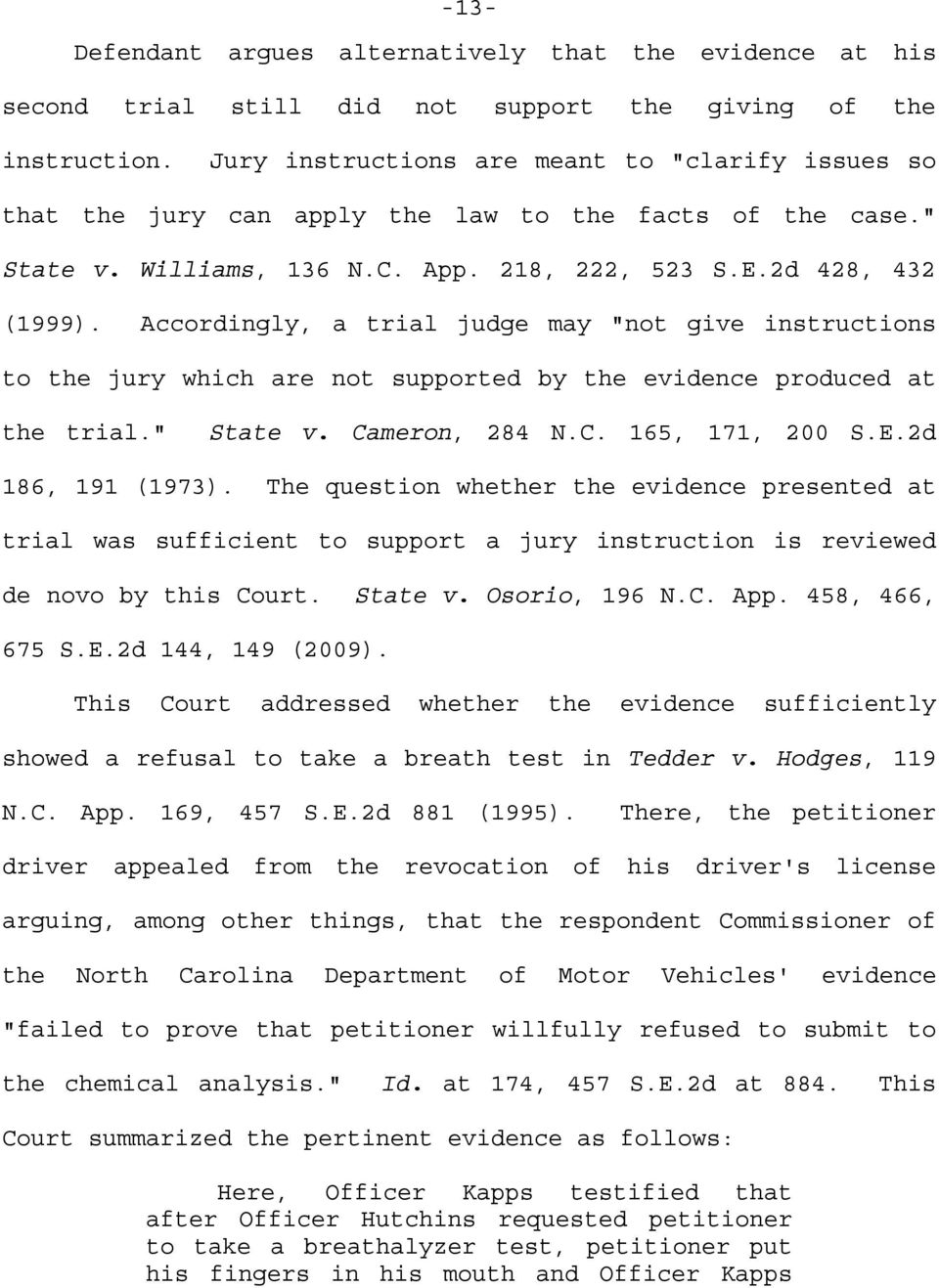 "Accordingly, a trial judge may ""not give instructions to the jury which are not supported by the evidence produced at the trial."" State v. Cameron, 284 N.C. 165, 171, 200 S.E.2d 186, 191 (1973)."