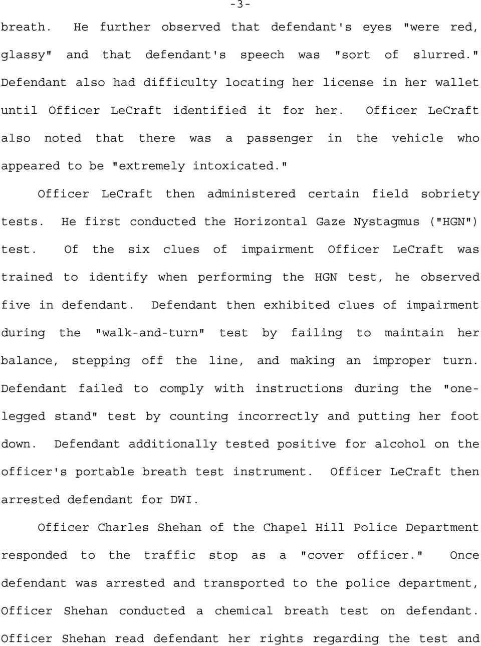 "Officer LeCraft also noted that there was a passenger in the vehicle who appeared to be ""extremely intoxicated."" Officer LeCraft then administered certain field sobriety tests."