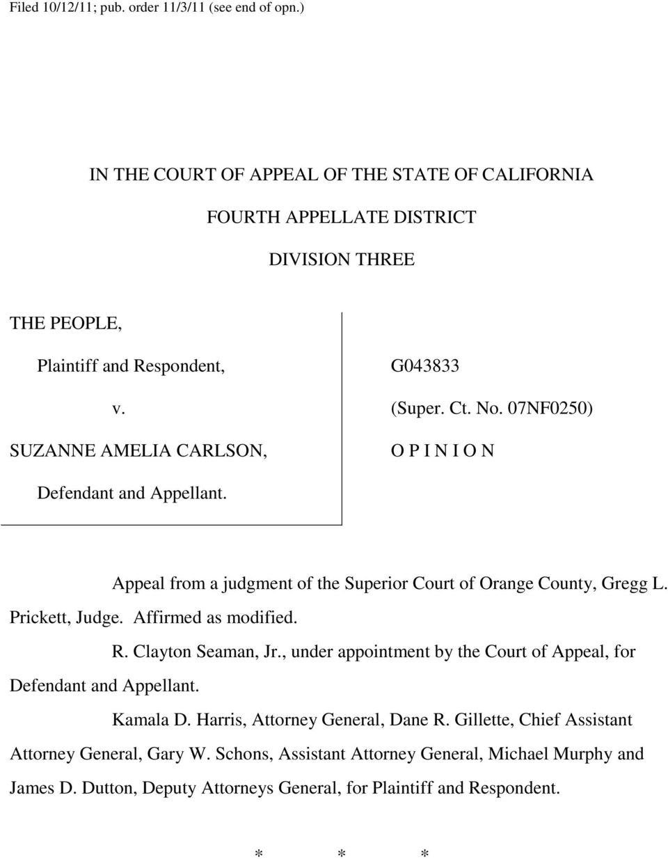 No. 07NF0250) O P I N I O N Defendant and Appellant. Appeal from a judgment of the Superior Court of Orange County, Gregg L. Prickett, Judge. Affirmed as modified. R.
