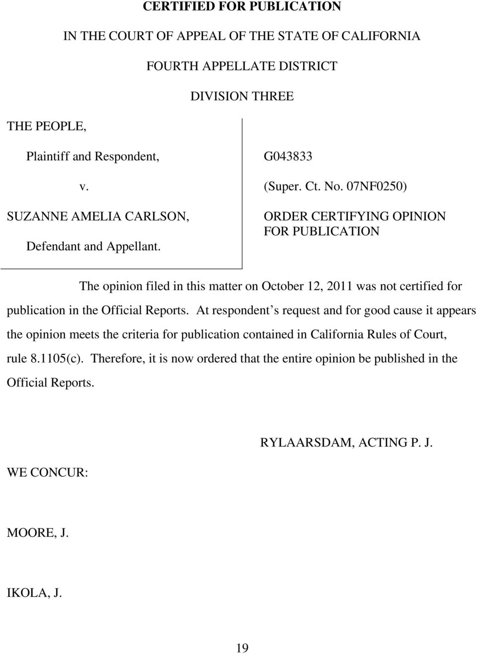 07NF0250) ORDER CERTIFYING OPINION FOR PUBLICATION The opinion filed in this matter on October 12, 2011 was not certified for publication in the Official Reports.