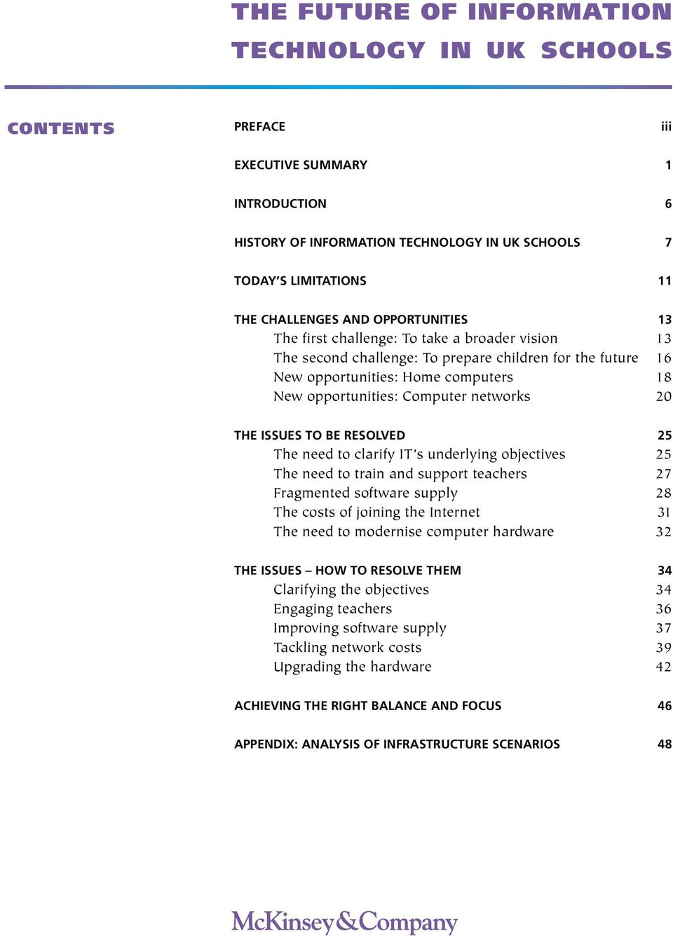 20 THE ISSUES TO BE RESOLVED 25 The need to clarify IT s underlying objectives 25 The need to train and support teachers 27 Fragmented software supply 28 The costs of joining the Internet 31 The need