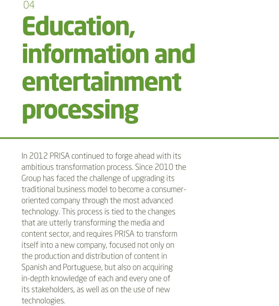 This process is tied to the changes that are utterly transforming the media and content sector, and requires PRISA to transform itself into a new company, focused not