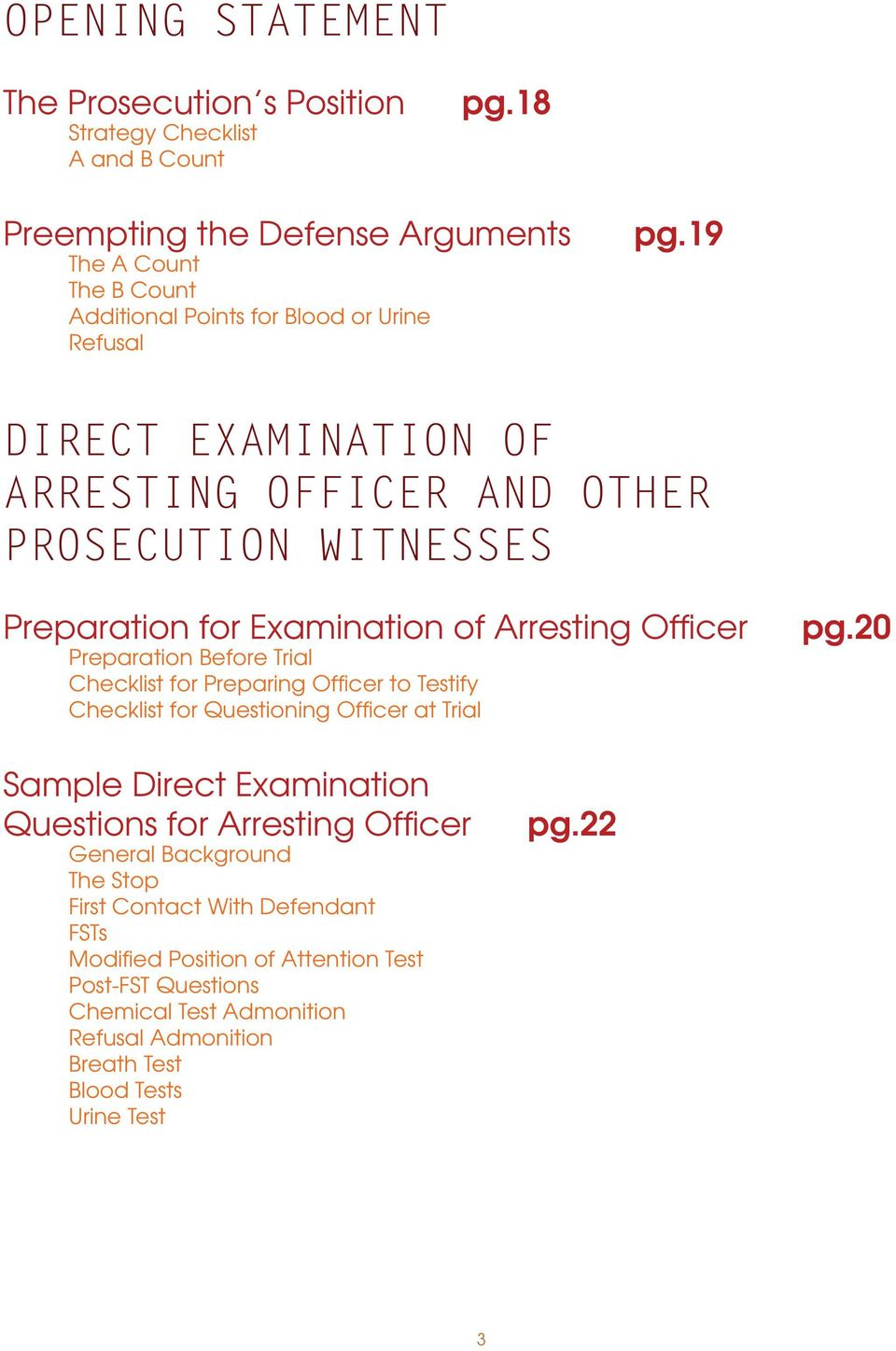 19 DIRECT EXAMINATION OF ARRESTING OFFICER AND OTHER PROSECUTION WITNESSES Preparation for Examination of Arresting Offi cer Preparation Before Trial Checklist for Preparing