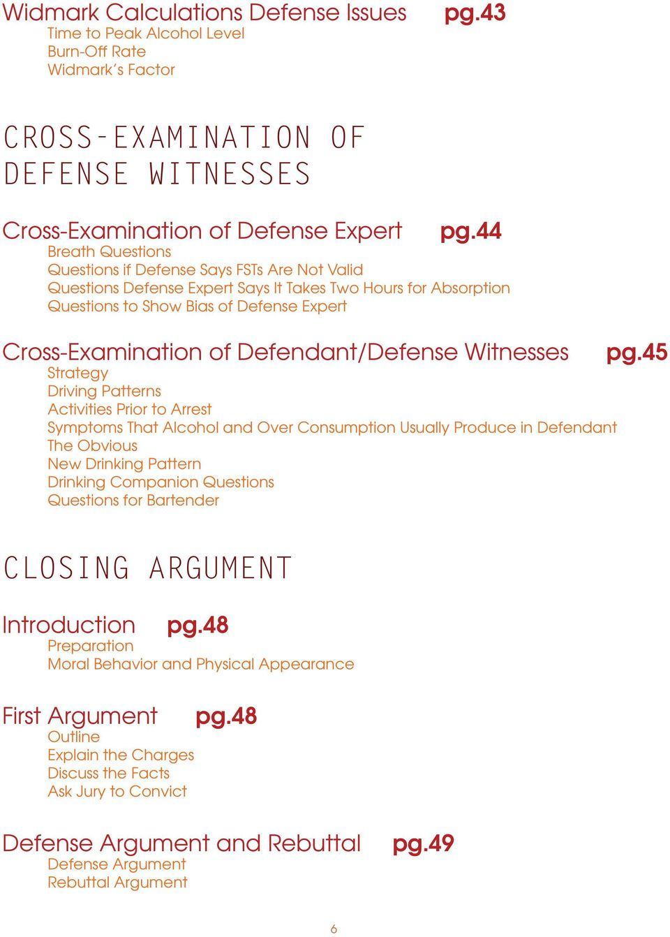 Defendant/Defense Witnesses Strategy Driving Patterns Activities Prior to Arrest Symptoms That Alcohol and Over Consumption Usually Produce in Defendant The Obvious New Drinking Pattern Drinking