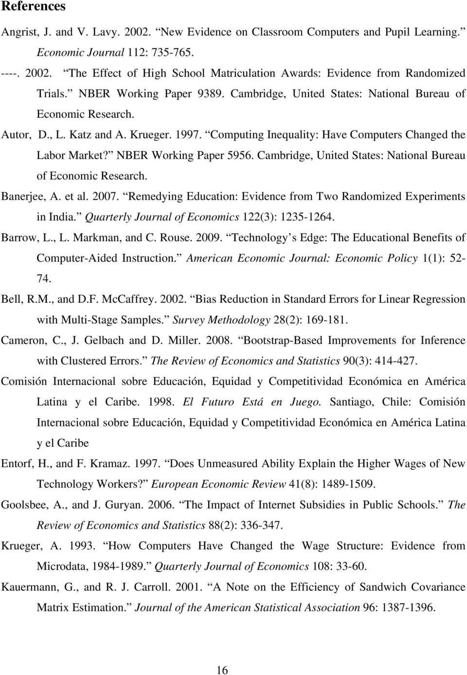 NBER Working Paper 5956. Cambridge, United States: National Bureau of Economic Research. Banerjee, A. et al. 2007. Remedying Education: Evidence from Two Randomized Experiments in India.