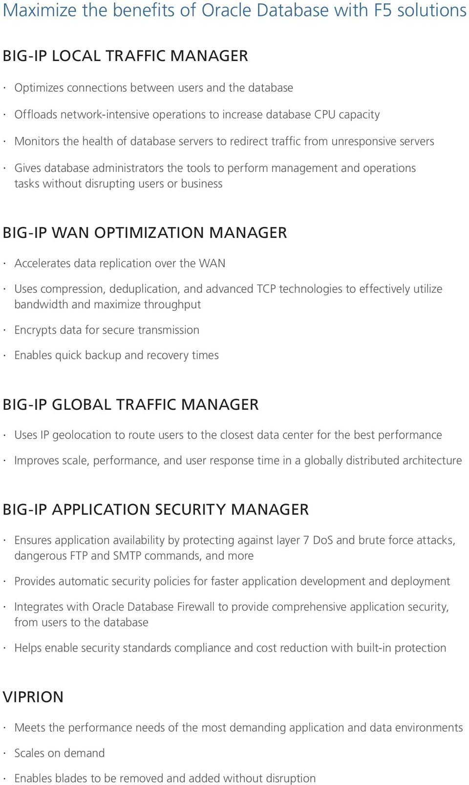 disrupting users or business BIG-IP WAN Optimization Manager Accelerates data replication over the WAN Uses compression, deduplication, and advanced TCP technologies to effectively utilize bandwidth