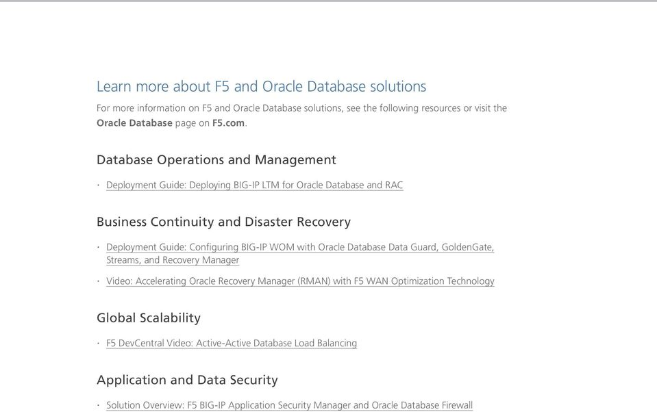WOM with Oracle Database Data Guard, GoldenGate, Streams, and Recovery Manager Video: Accelerating Oracle Recovery Manager (RMAN) with F5 WAN Optimization Technology Global