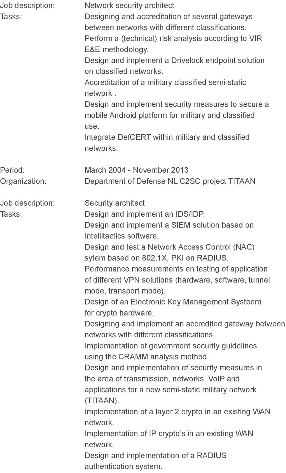Accreditation of a military classified semi-static network. Design and implement security measures to secure a mobile Android platform for military and classified use.
