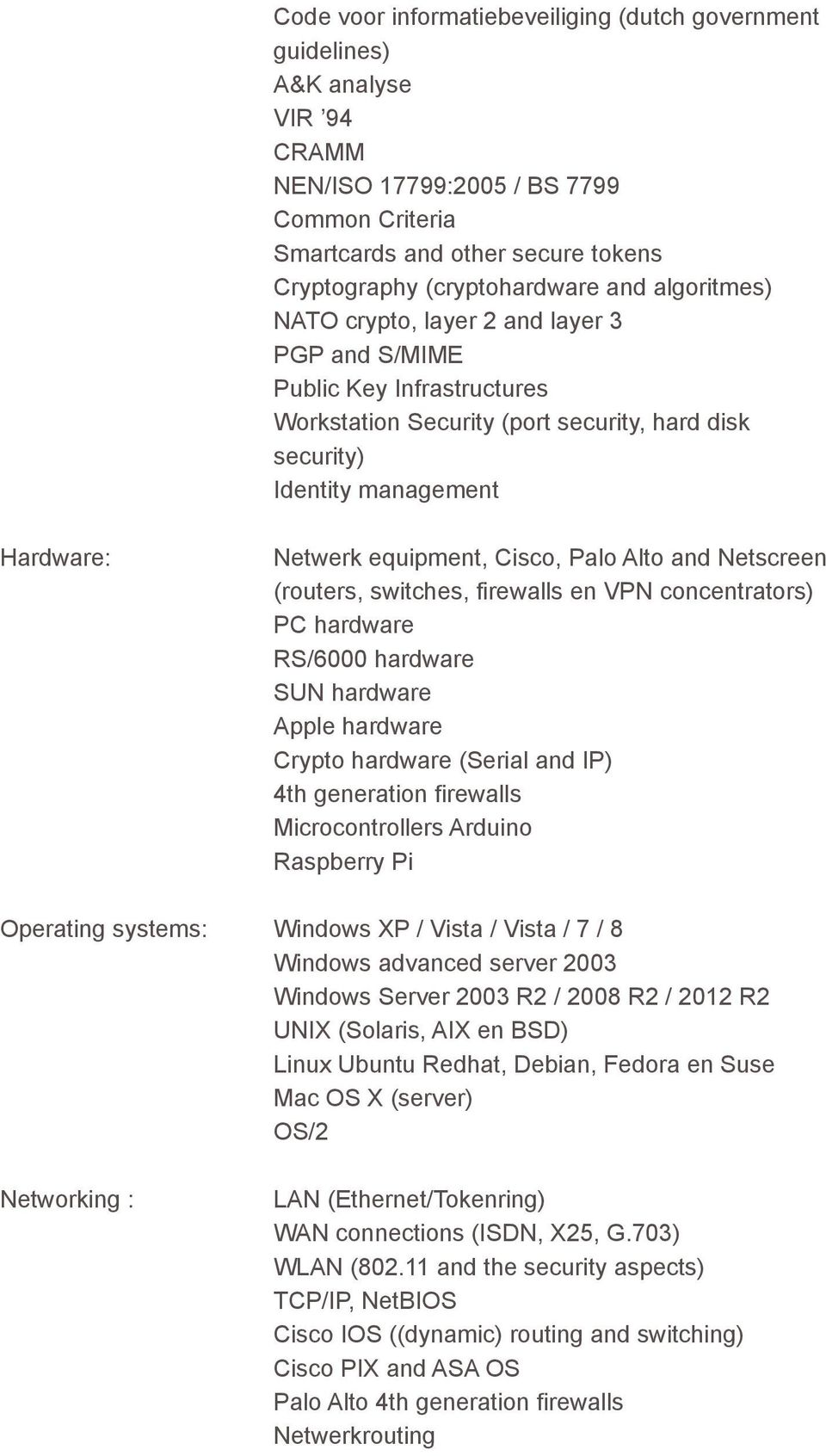 equipment, Cisco, Palo Alto and Netscreen (routers, switches, firewalls en VPN concentrators) PC hardware RS/6000 hardware SUN hardware Apple hardware Crypto hardware (Serial and IP) 4th generation