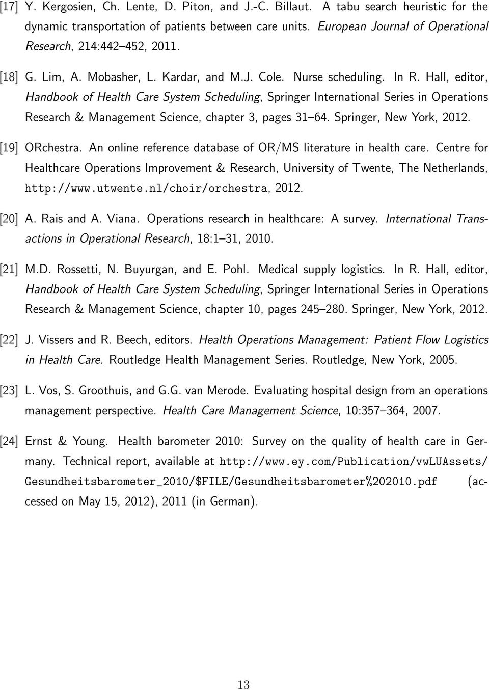 Hall, editor, Handbook of Health Care System Scheduling, Springer International Series in Operations Research & Management Science, chapter 3, pages 31 64. Springer, New York, 2012. [19] ORchestra.