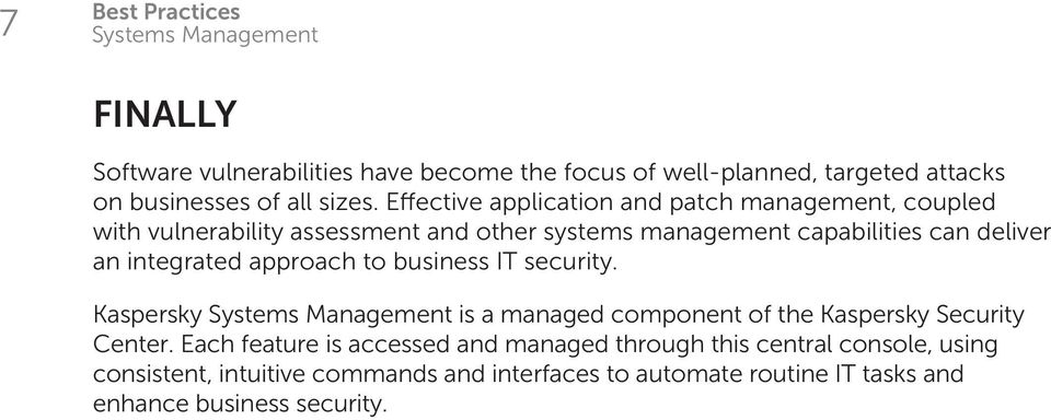 an integrated approach to business IT security. Kaspersky is a managed component of the Kaspersky Security Center.