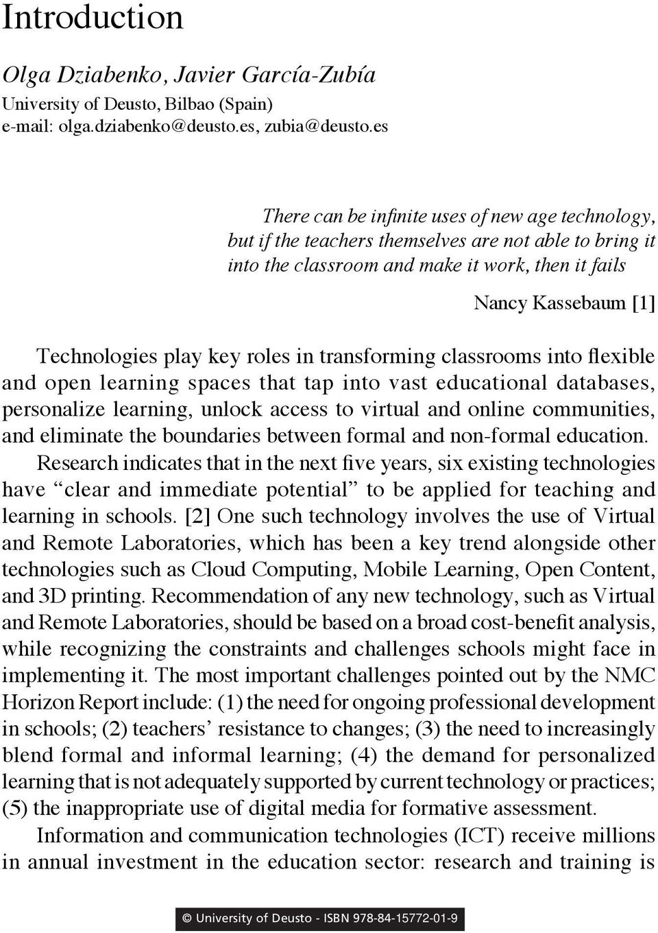 key roles in transforming classrooms into flexible and open learning spaces that tap into vast educational databases, personalize learning, unlock access to virtual and online communities, and