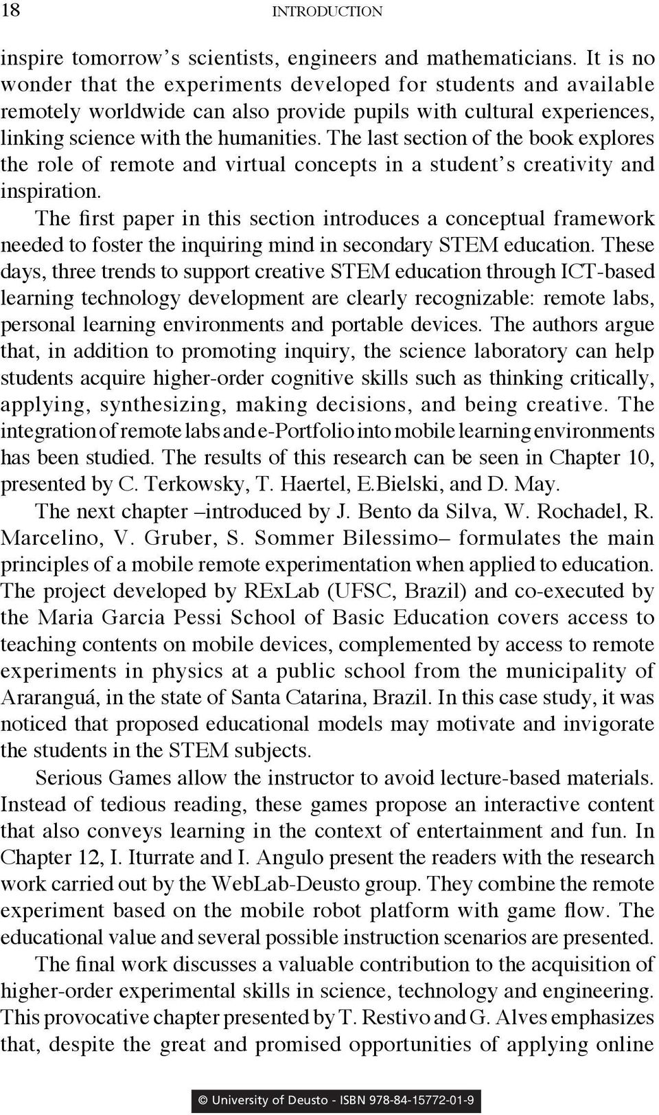 The last section of the book explores the role of remote and virtual concepts in a student s creativity and inspiration.