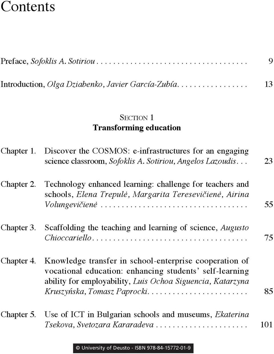 Technology enhanced learning: challenge for teachers and schools, Elena Trepulė, Margarita Teresevičienė, Airina Volungevičienė... 55 Chapter 3.