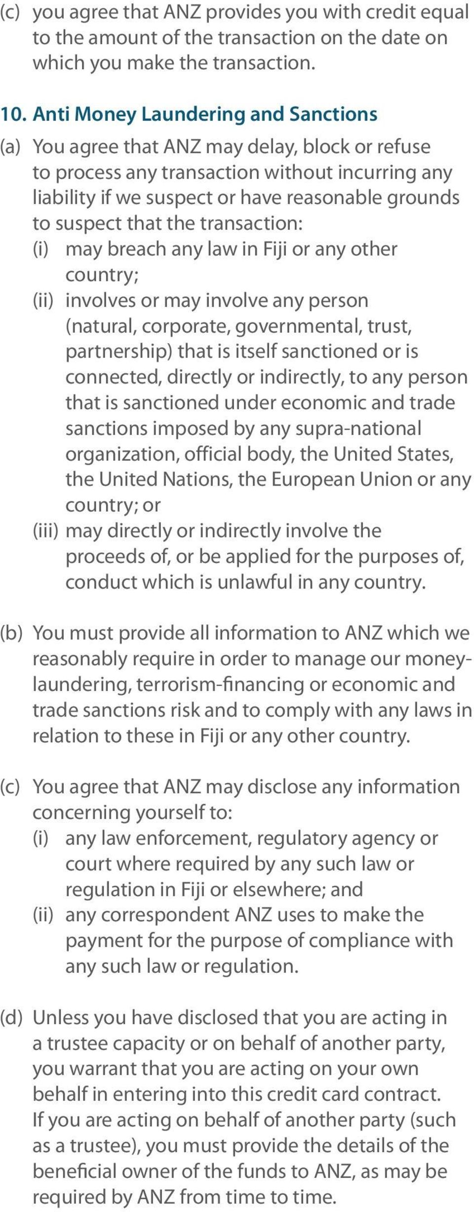 that the transaction: (i) may breach any law in Fiji or any other country; (ii) involves or may involve any person (natural, corporate, governmental, trust, partnership) that is itself sanctioned or