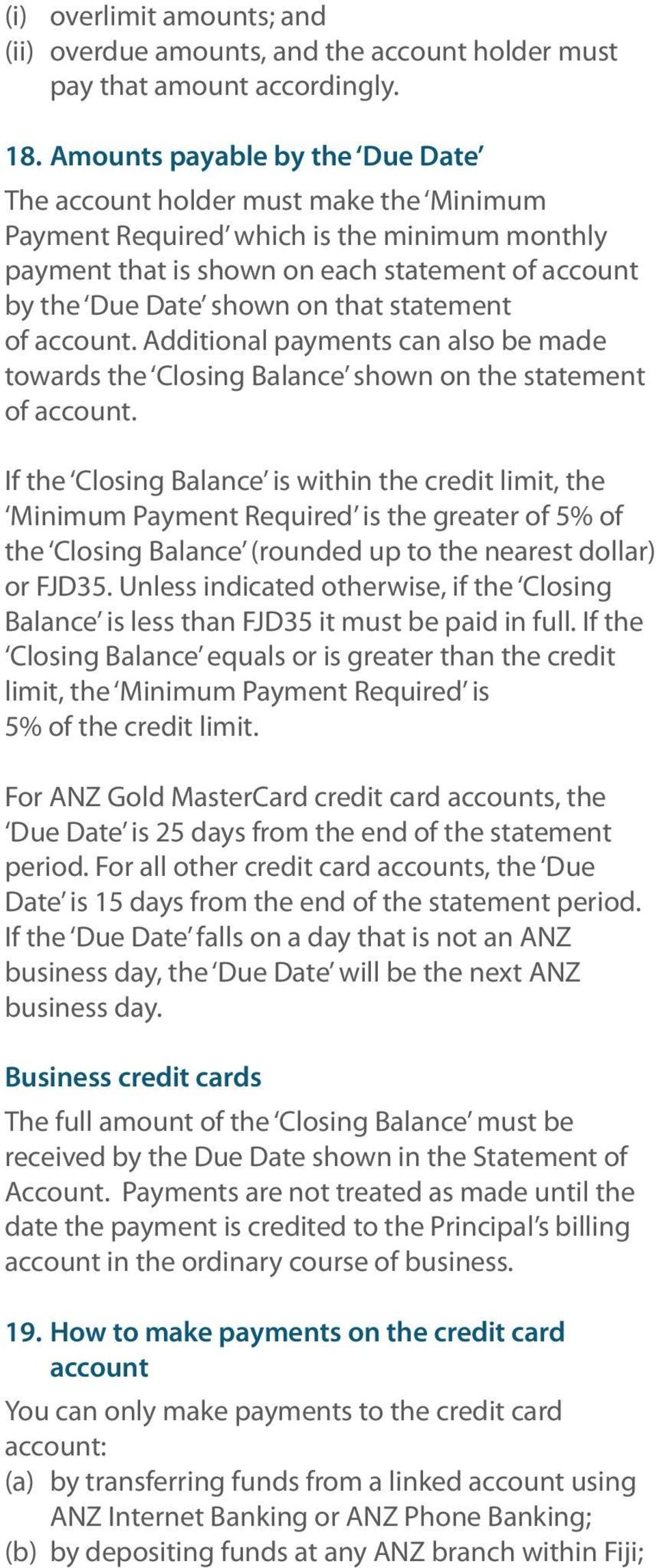 statement of account. Additional payments can also be made towards the Closing Balance shown on the statement of account.