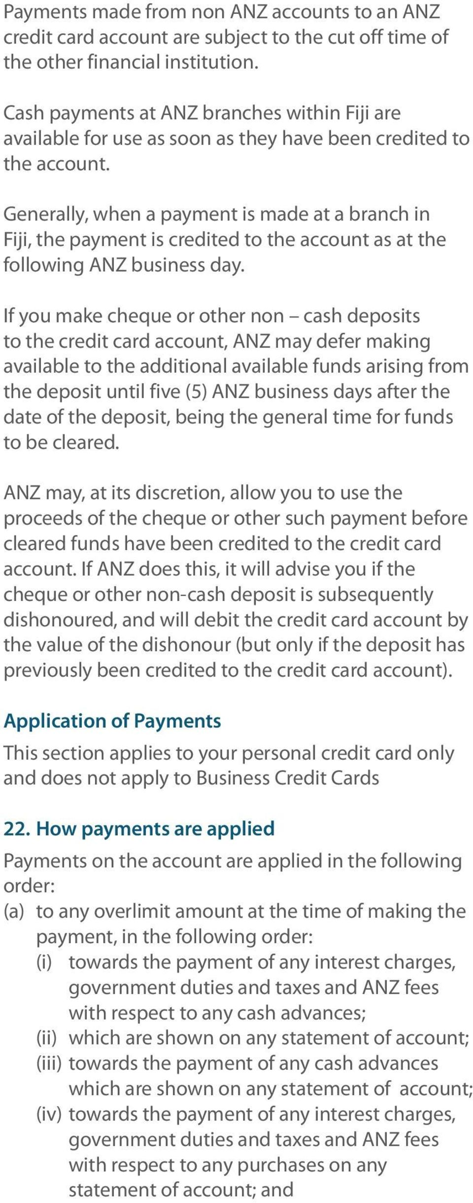 Generally, when a payment is made at a branch in Fiji, the payment is credited to the account as at the following ANZ business day.