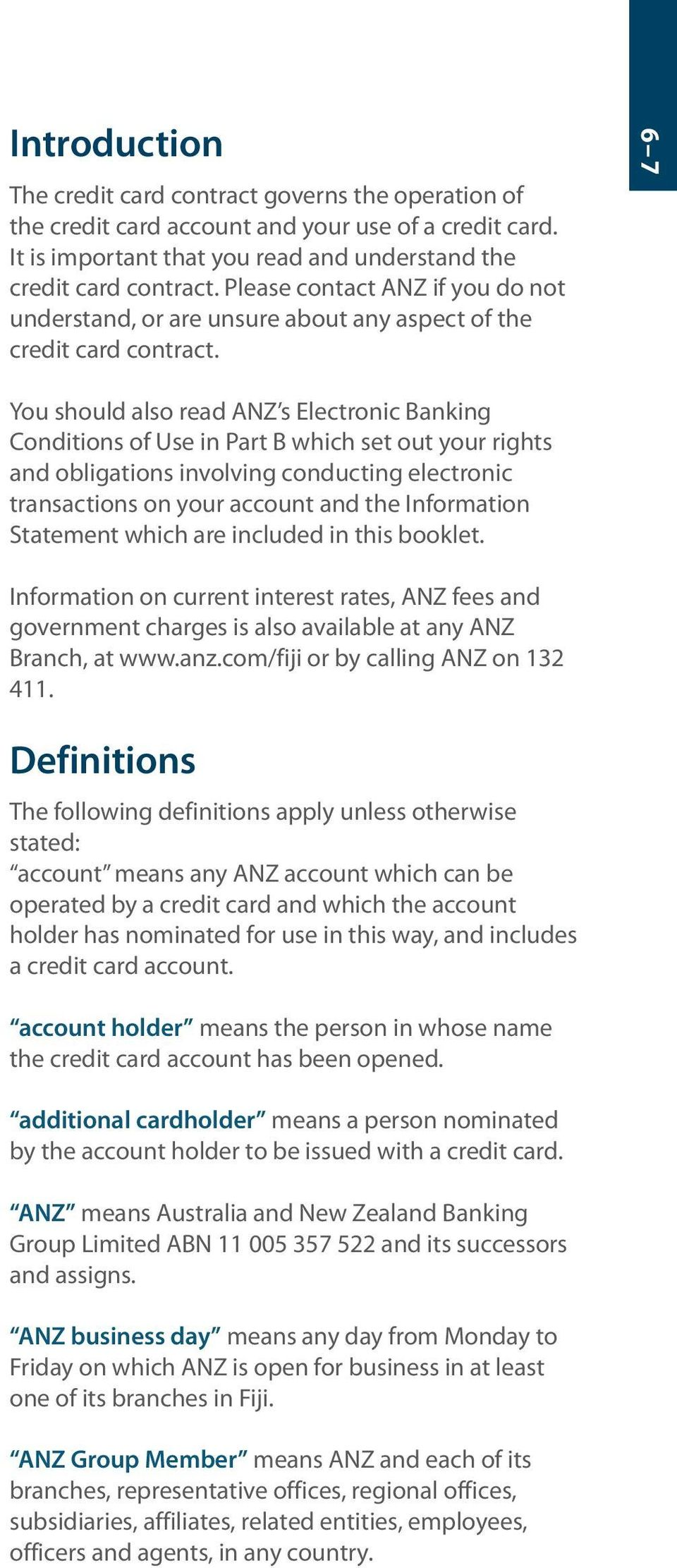 6 7 You should also read ANZ s Electronic Banking Conditions of Use in Part B which set out your rights and obligations involving conducting electronic transactions on your account and the
