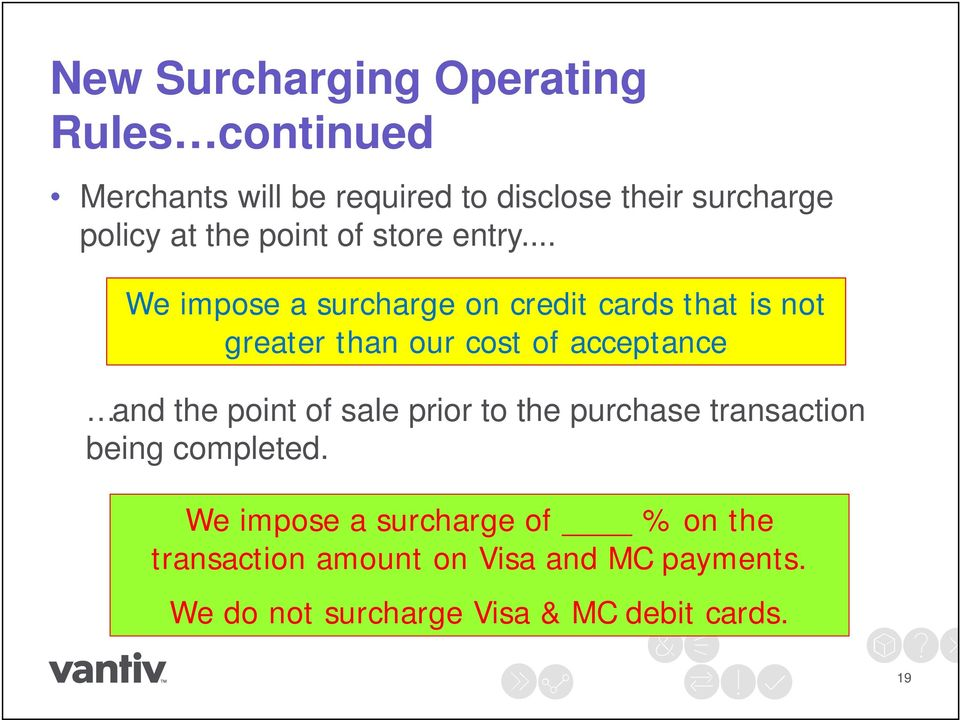 .. We impose a surcharge on credit cards that is not greater than our cost of acceptance and the point