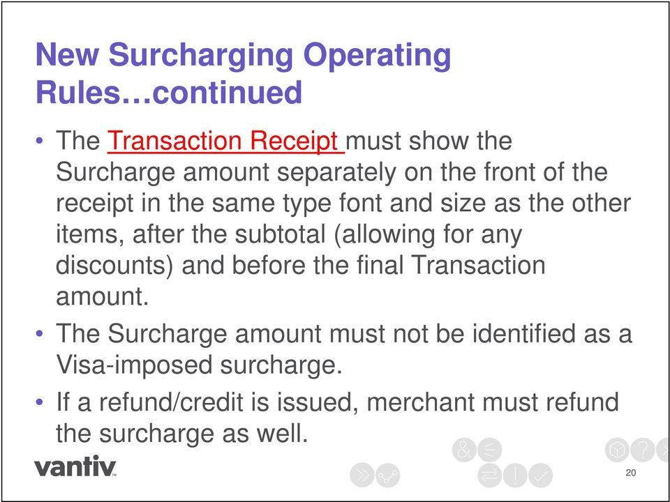 subtotal (allowing for any discounts) and before the final Transaction amount.