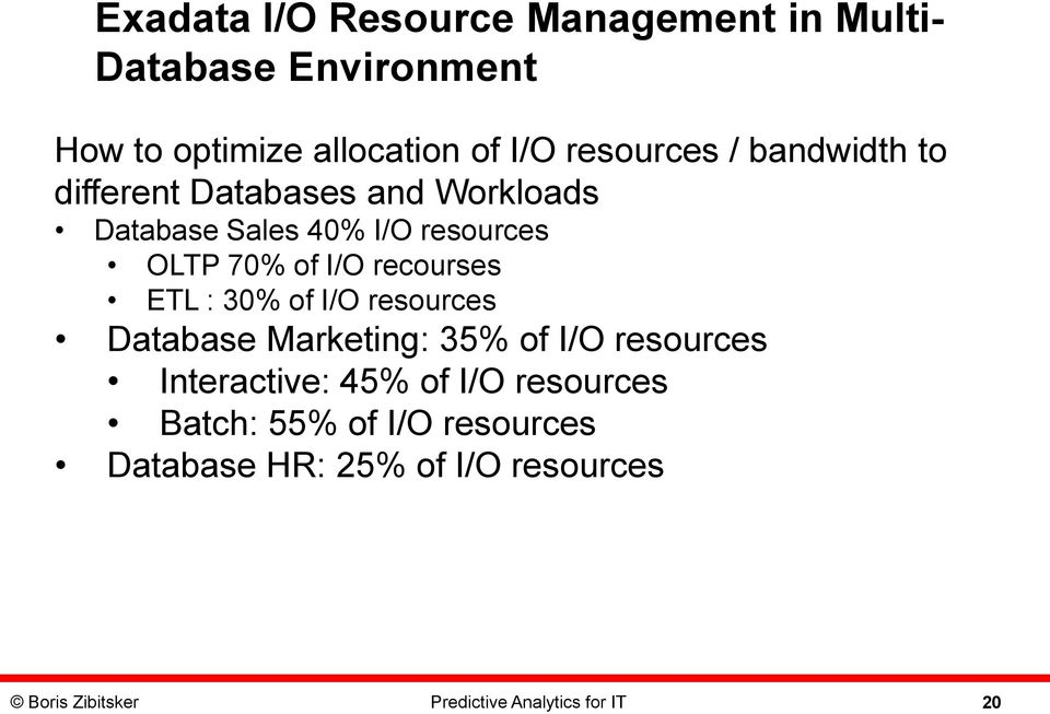 recourses ETL : 3% of I/O resources Database Marketing: 35% of I/O resources Interactive: 45% of I/O