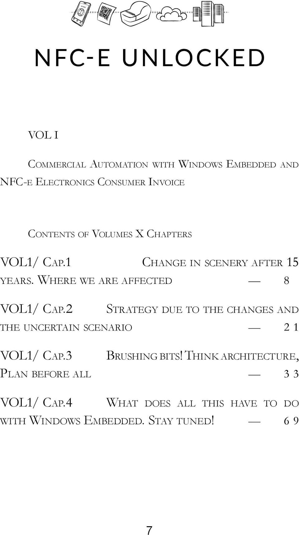 Where we are affected 8 VOL1/ Cap.2 Strategy due to the changes and the uncertain scenario 2 1 VOL1/ Cap.